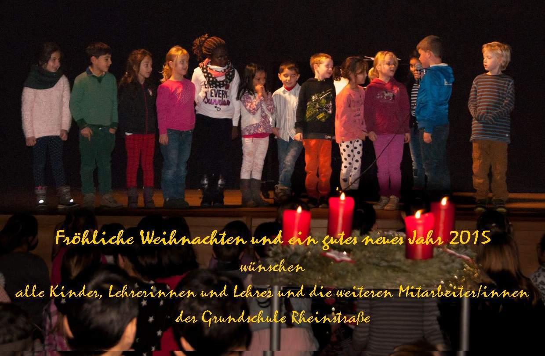 Fröhliche Weihnachten und ein gutes neues Jahr 2015 wünschen alle Kinder, Lehrerinnen und Lehrer und alle weiteren Mitarbeiter/innen der Grundschule Rheinstraße.